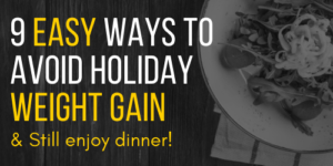 9 Easy Ways to Avoid Holiday Weight Gain